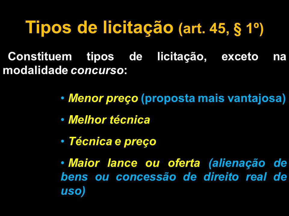 Tipos de licitação (art. 45, § 1º)