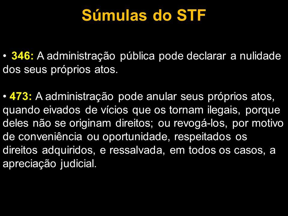 Súmulas do STF 346: A administração pública pode declarar a nulidade dos seus próprios atos.