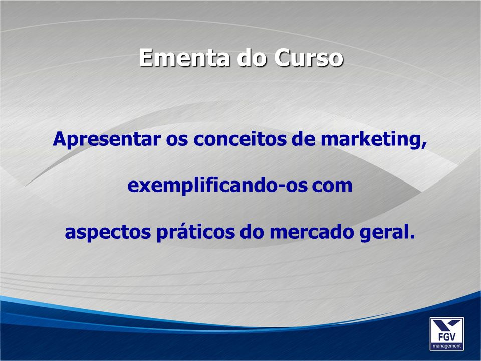 Ementa do Curso Apresentar os conceitos de marketing, exemplificando-os com.