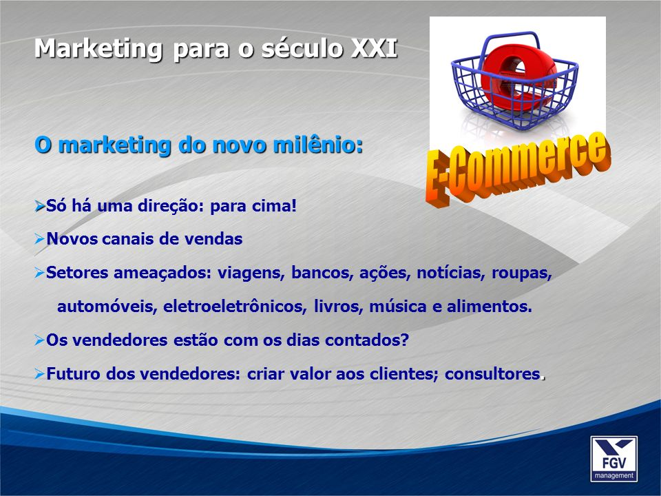 E-Commerce Marketing para o século XXI O marketing do novo milênio: