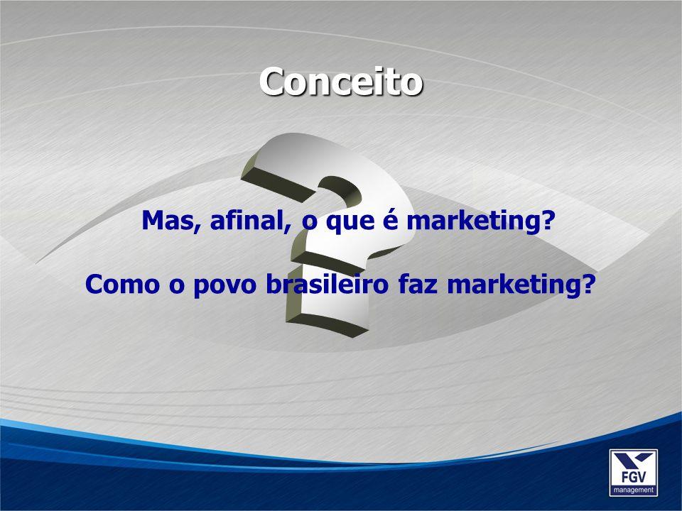 Mas, afinal, o que é marketing Como o povo brasileiro faz marketing