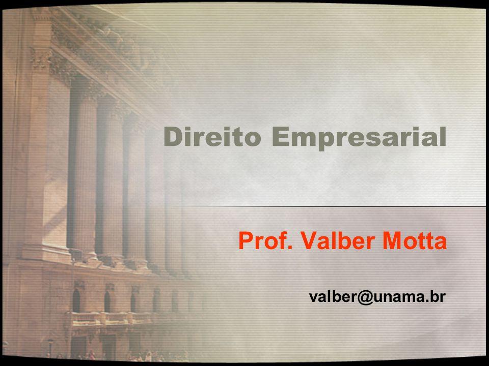 Direito Empresarial Prof. Valber Motta valber@unama.br