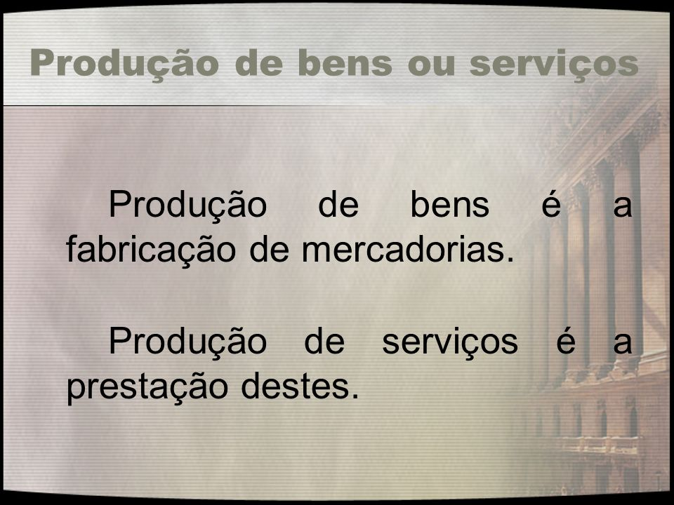 Produção de bens ou serviços
