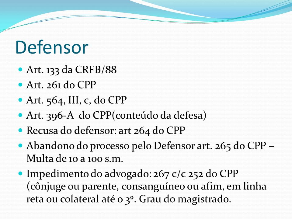 Defensor Art. 133 da CRFB/88 Art. 261 do CPP Art. 564, III, c, do CPP