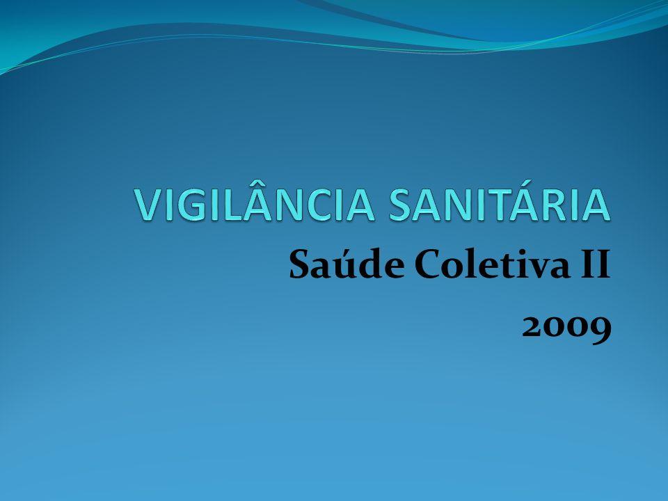 VIGILÂNCIA SANITÁRIA Saúde Coletiva II 2009