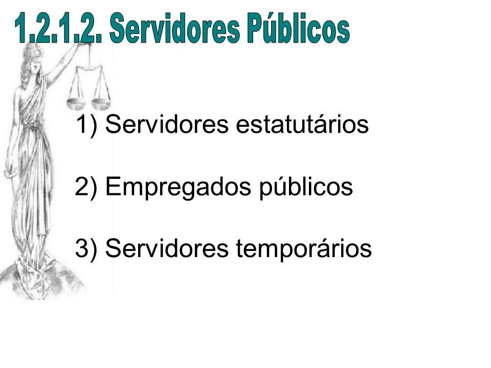 1) Servidores estatutários 2) Empregados públicos