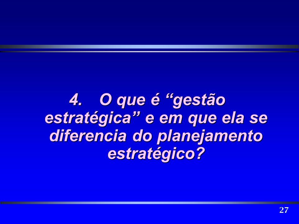 4. O que é gestão estratégica e em que ela se diferencia do planejamento estratégico