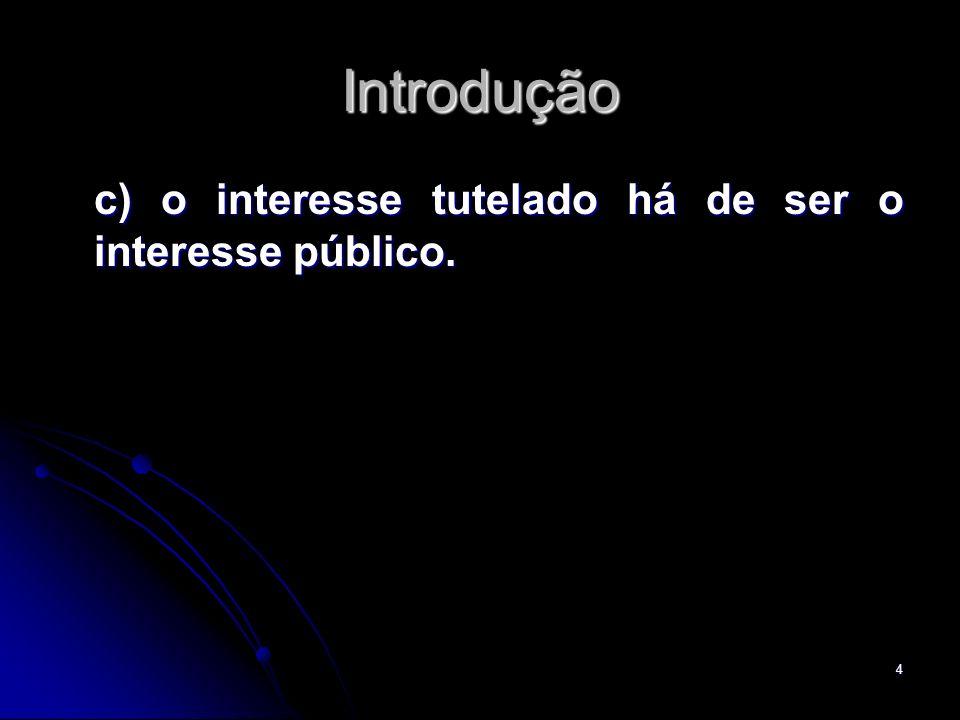Introdução c) o interesse tutelado há de ser o interesse público.