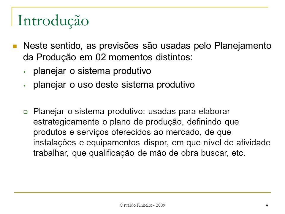Introdução Neste sentido, as previsões são usadas pelo Planejamento da Produção em 02 momentos distintos: