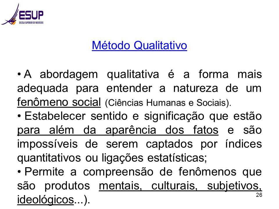 Método Qualitativo A abordagem qualitativa é a forma mais adequada para entender a natureza de um fenômeno social (Ciências Humanas e Sociais).