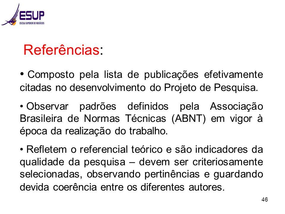 Referências: Composto pela lista de publicações efetivamente citadas no desenvolvimento do Projeto de Pesquisa.