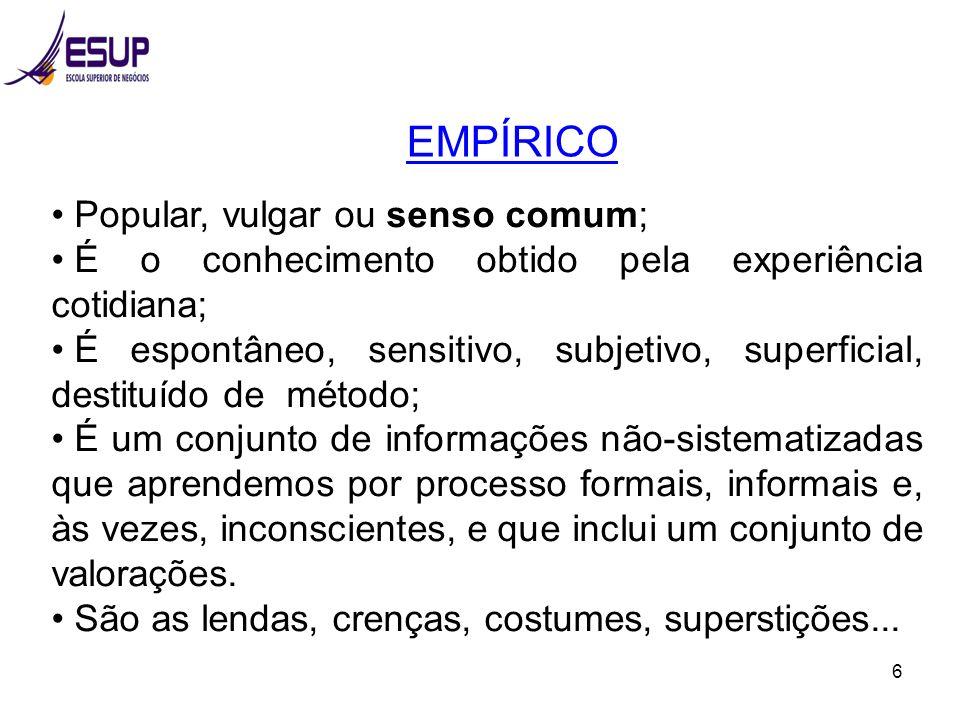 EMPÍRICO Popular, vulgar ou senso comum;