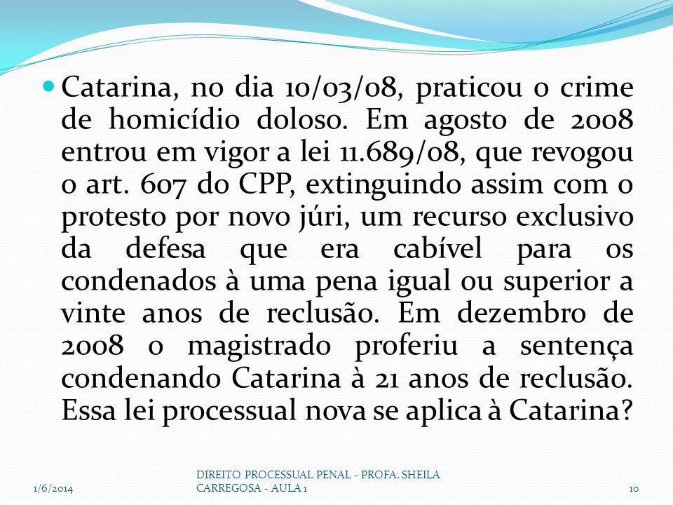Catarina, no dia 10/03/08, praticou o crime de homicídio doloso