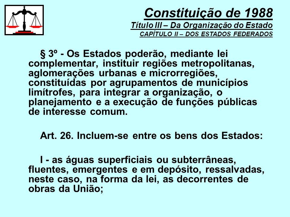 Constituição de 1988 Título III – Da Organização do Estado CAPÍTULO II – DOS ESTADOS FEDERADOS