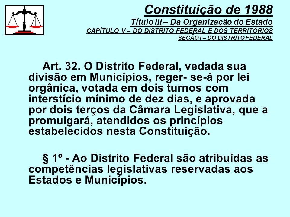 Constituição de 1988 Título III – Da Organização do Estado CAPÍTULO V – DO DISTRITO FEDERAL E DOS TERRITÓRIOS SEÇÃO I – DO DISTRITO FEDERAL