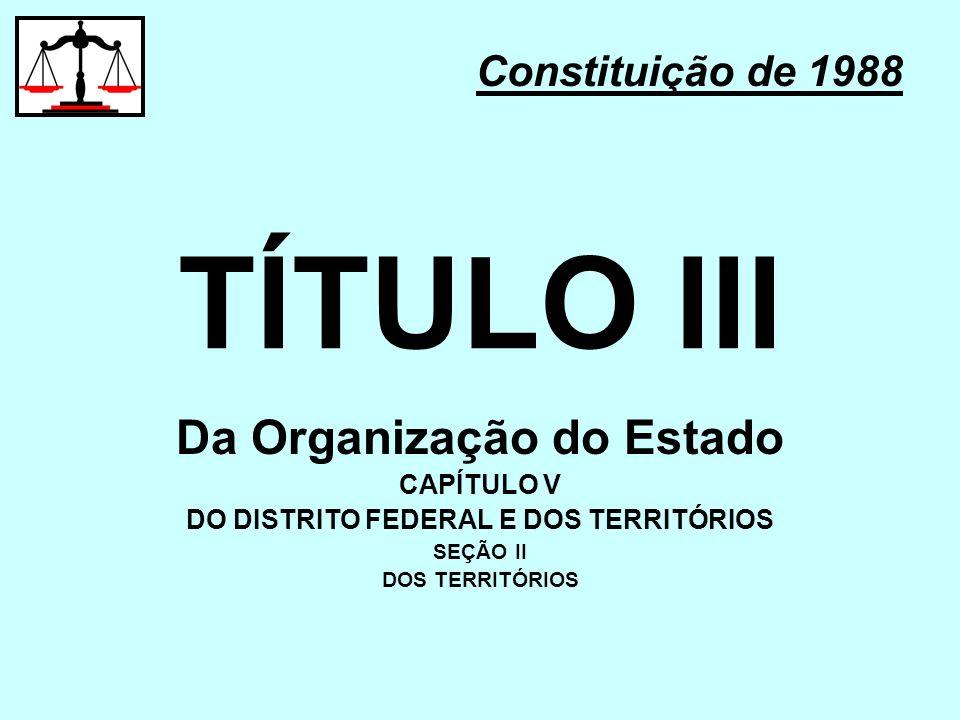 Da Organização do Estado DO DISTRITO FEDERAL E DOS TERRITÓRIOS