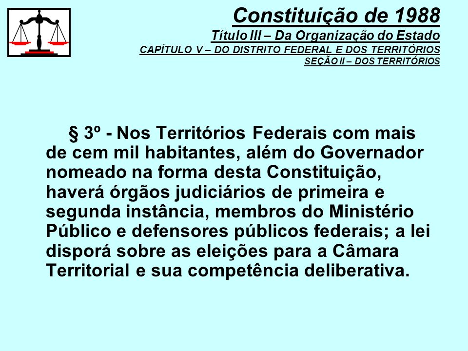 Constituição de 1988 Título III – Da Organização do Estado CAPÍTULO V – DO DISTRITO FEDERAL E DOS TERRITÓRIOS SEÇÃO II – DOS TERRITÓRIOS
