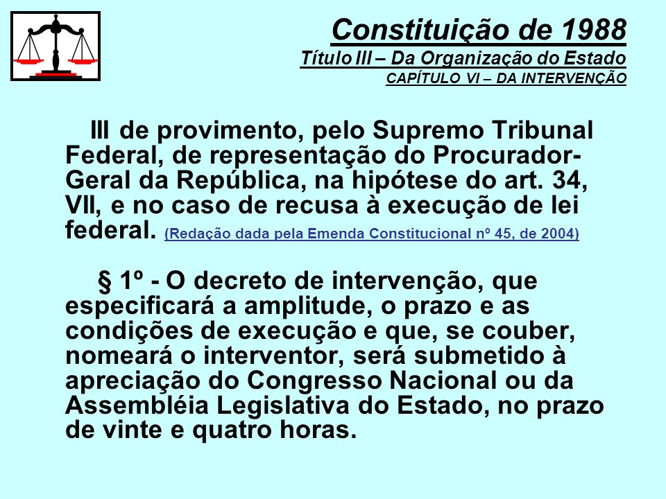 Constituição de 1988 Título III – Da Organização do Estado CAPÍTULO VI – DA INTERVENÇÃO