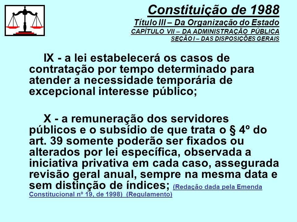 Constituição de 1988 Título III – Da Organização do Estado CAPÍTULO VII – DA ADMINISTRAÇÃO PÚBLICA SEÇÃO I – DAS DISPOSIÇÕES GERAIS