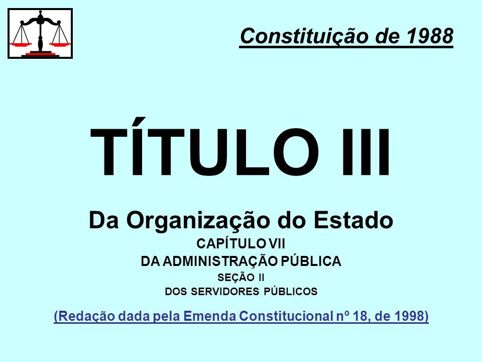 TÍTULO III Da Organização do Estado Constituição de 1988 CAPÍTULO VII