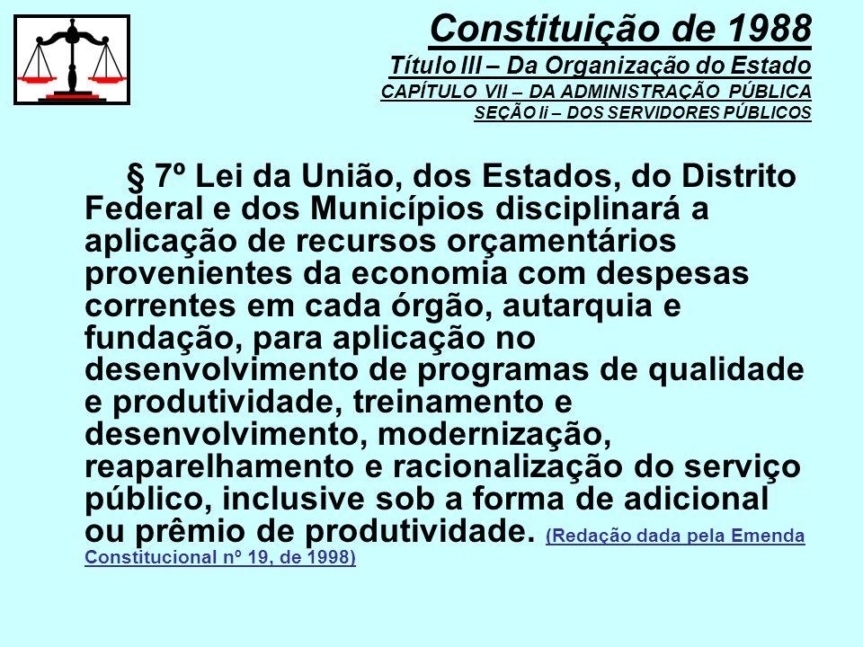 Constituição de 1988 Título III – Da Organização do Estado CAPÍTULO VII – DA ADMINISTRAÇÃO PÚBLICA SEÇÃO Ii – DOS SERVIDORES PÚBLICOS