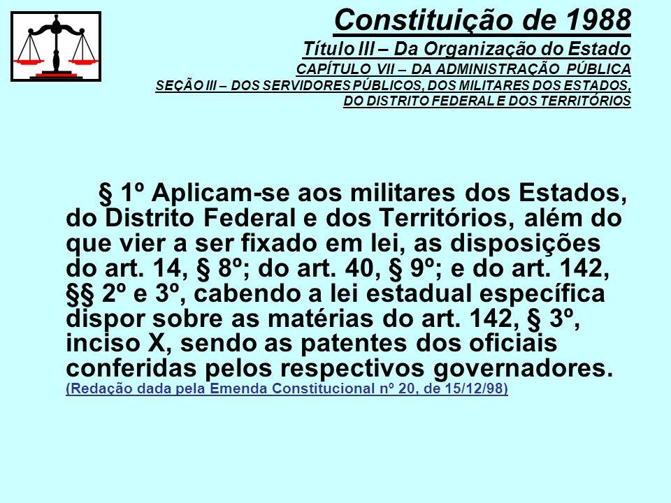 Constituição de 1988 Título III – Da Organização do Estado CAPÍTULO VII – DA ADMINISTRAÇÃO PÚBLICA SEÇÃO III – DOS SERVIDORES PÚBLICOS, DOS MILITARES DOS ESTADOS, DO DISTRITO FEDERAL E DOS TERRITÓRIOS
