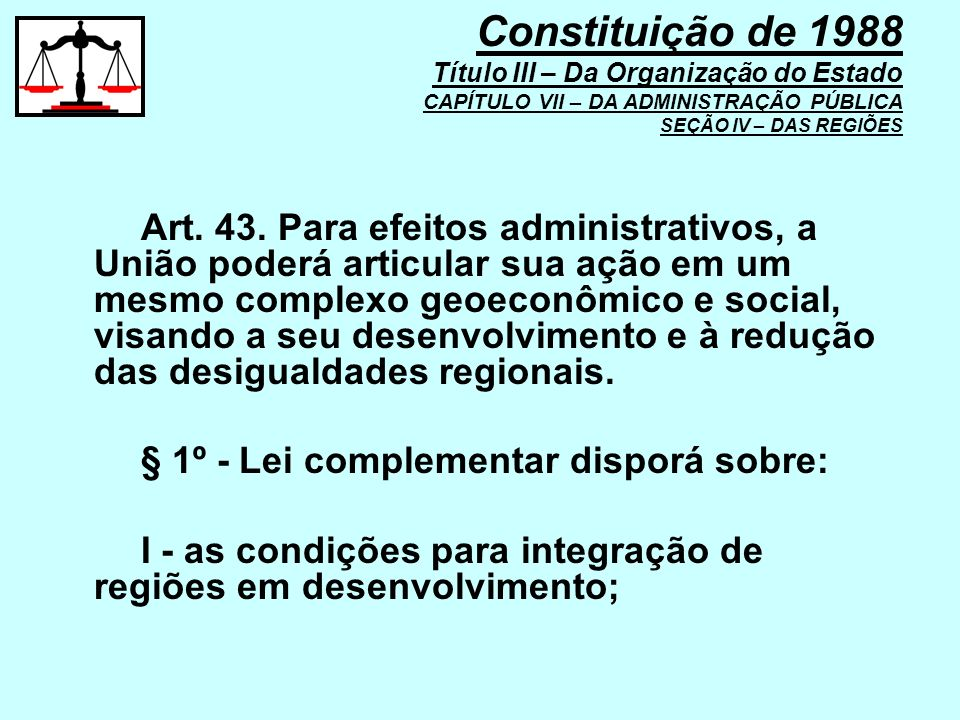 Constituição de 1988 Título III – Da Organização do Estado CAPÍTULO VII – DA ADMINISTRAÇÃO PÚBLICA SEÇÃO IV – DAS REGIÕES