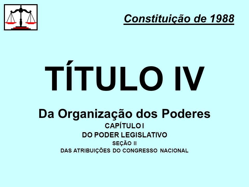 Da Organização dos Poderes DAS ATRIBUIÇÕES DO CONGRESSO NACIONAL