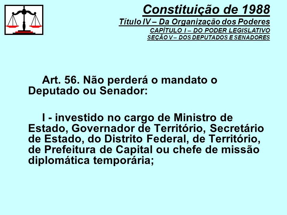 Constituição de 1988 Título IV – Da Organização dos Poderes CAPÍTULO I – DO PODER LEGISLATIVO SEÇÃO V – DOS DEPUTADOS E SENADORES