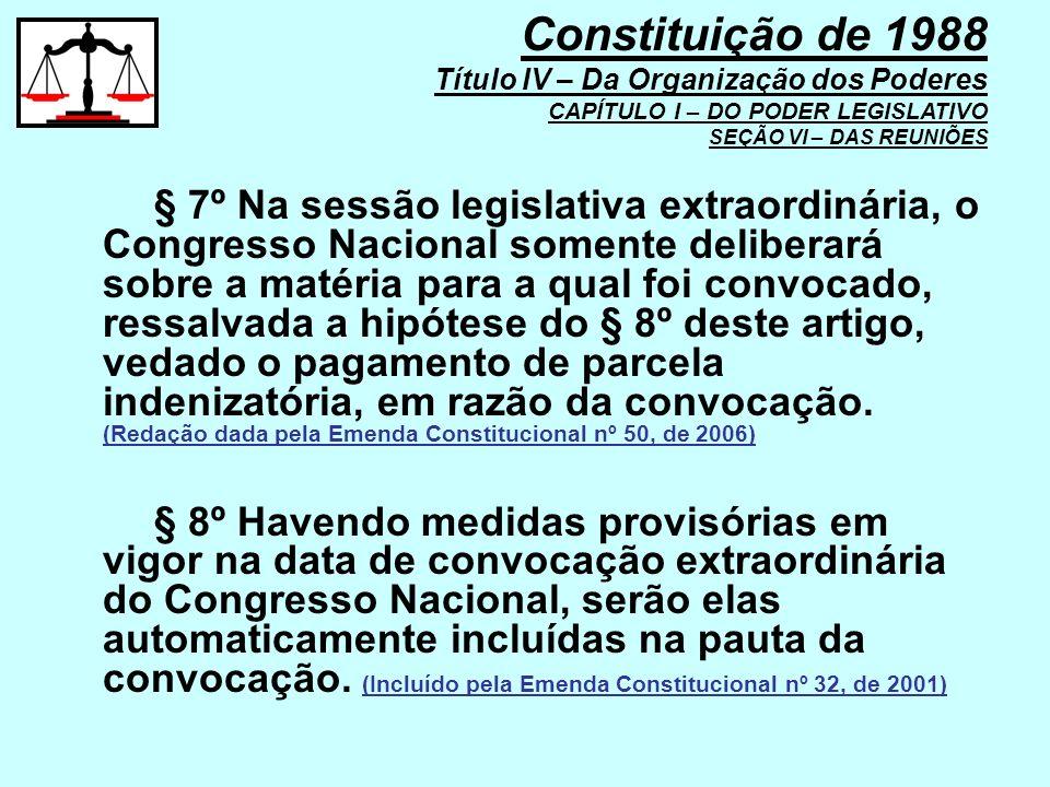 Constituição de 1988 Título IV – Da Organização dos Poderes CAPÍTULO I – DO PODER LEGISLATIVO SEÇÃO VI – DAS REUNIÕES