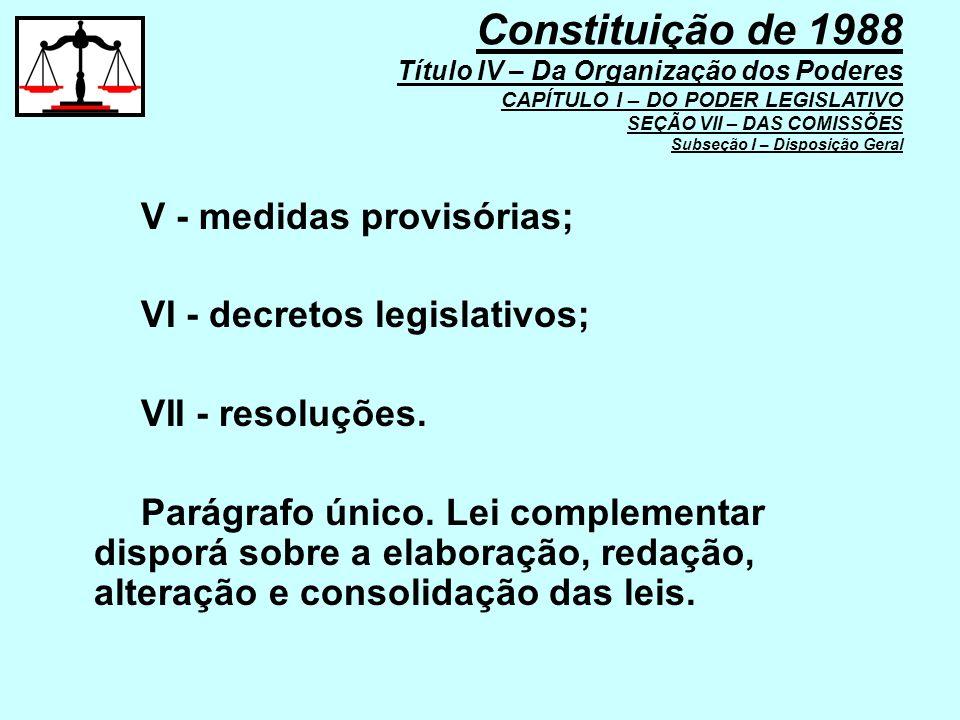 Constituição de 1988 Título IV – Da Organização dos Poderes CAPÍTULO I – DO PODER LEGISLATIVO SEÇÃO VII – DAS COMISSÕES Subseção I – Disposição Geral