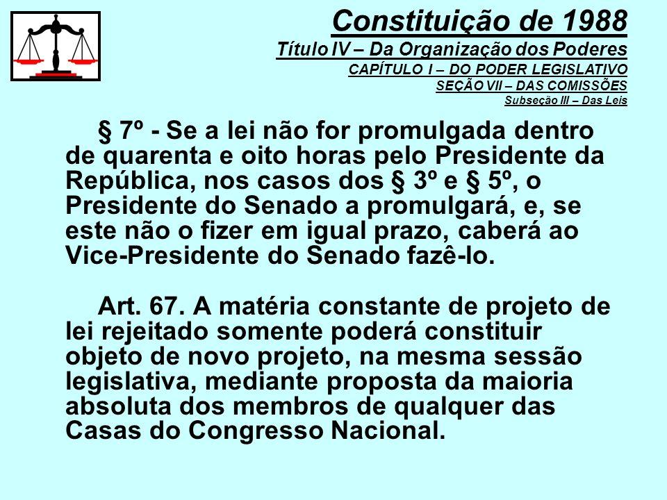 Constituição de 1988 Título IV – Da Organização dos Poderes CAPÍTULO I – DO PODER LEGISLATIVO SEÇÃO VII – DAS COMISSÕES Subseção III – Das Leis