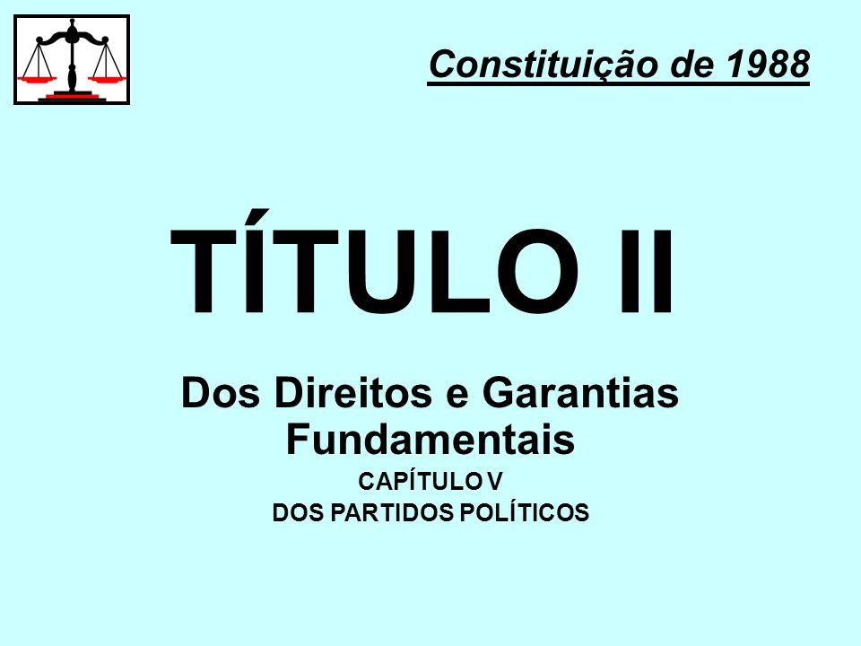 Dos Direitos e Garantias Fundamentais DOS PARTIDOS POLÍTICOS