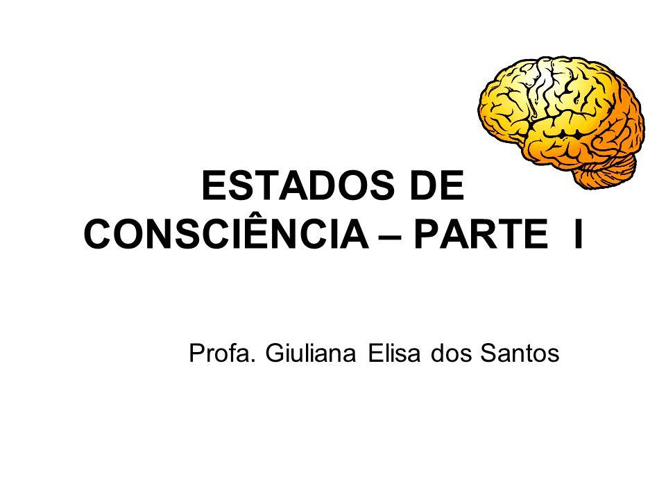 ESTADOS DE CONSCIÊNCIA – PARTE I