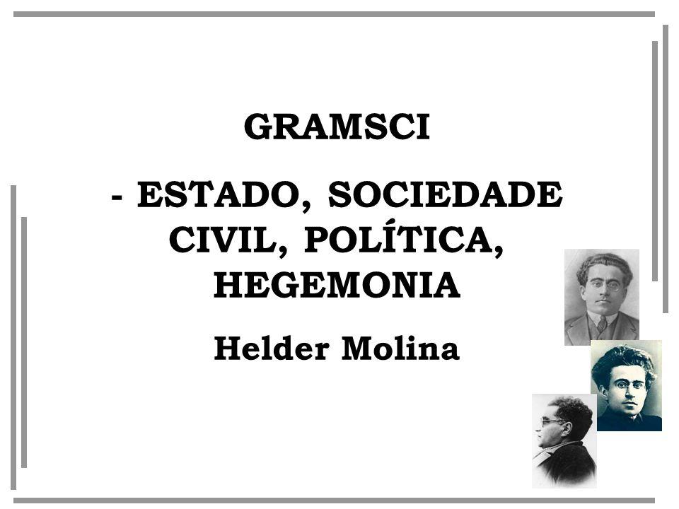 - ESTADO, SOCIEDADE CIVIL, POLÍTICA, HEGEMONIA
