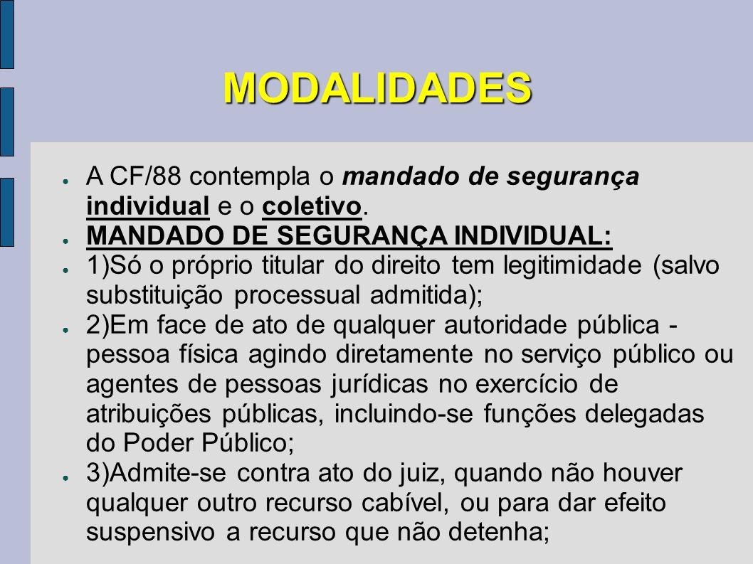MODALIDADES A CF/88 contempla o mandado de segurança individual e o coletivo. MANDADO DE SEGURANÇA INDIVIDUAL: