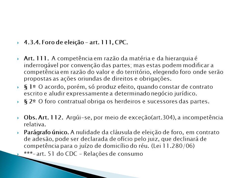4.3.4. Foro de eleição – art. 111, CPC.
