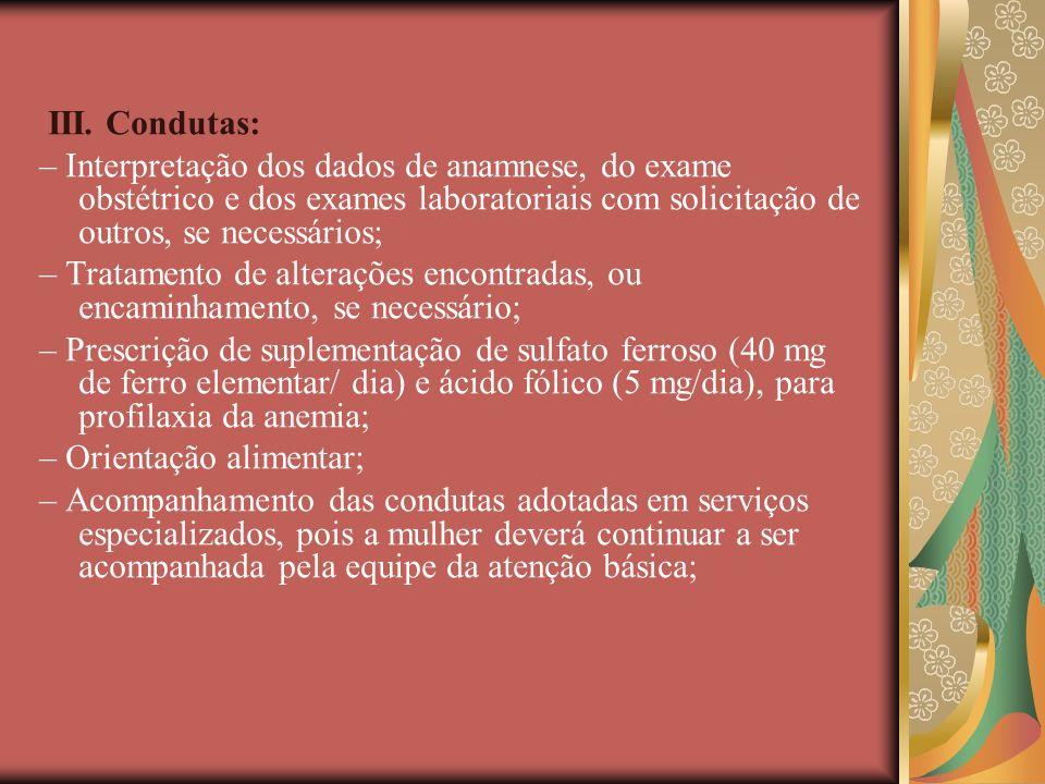 III. Condutas: – Interpretação dos dados de anamnese, do exame obstétrico e dos exames laboratoriais com solicitação de outros, se necessários;