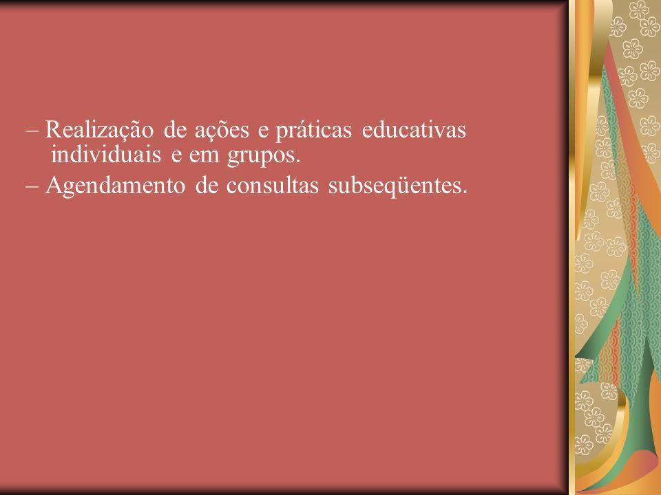 – Realização de ações e práticas educativas individuais e em grupos.