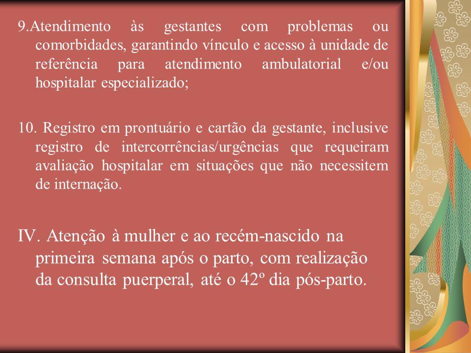 9.Atendimento às gestantes com problemas ou comorbidades, garantindo vínculo e acesso à unidade de referência para atendimento ambulatorial e/ou hospitalar especializado;
