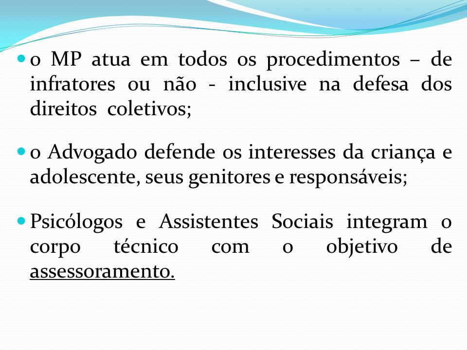 o MP atua em todos os procedimentos – de infratores ou não - inclusive na defesa dos direitos coletivos;