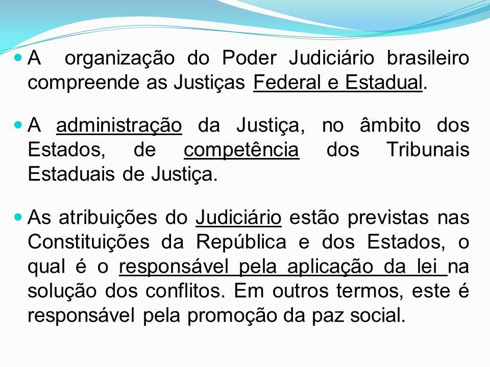 A organização do Poder Judiciário brasileiro compreende as Justiças Federal e Estadual.