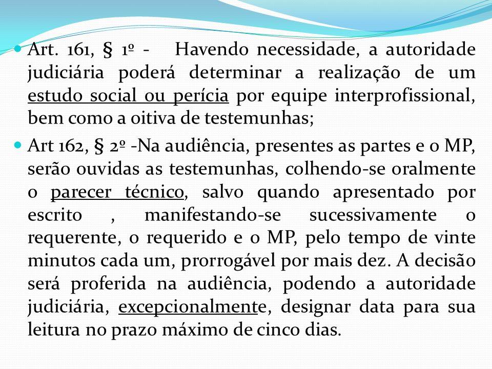 Art. 161, § 1º - Havendo necessidade, a autoridade judiciária poderá determinar a realização de um estudo social ou perícia por equipe interprofissional, bem como a oitiva de testemunhas;
