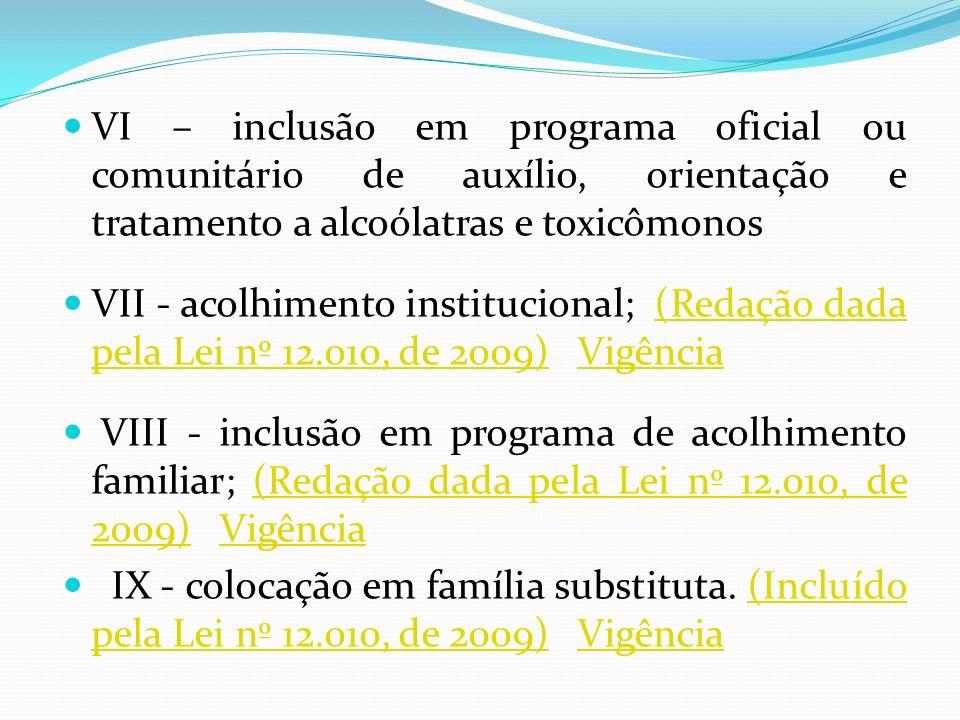 VI – inclusão em programa oficial ou comunitário de auxílio, orientação e tratamento a alcoólatras e toxicômonos
