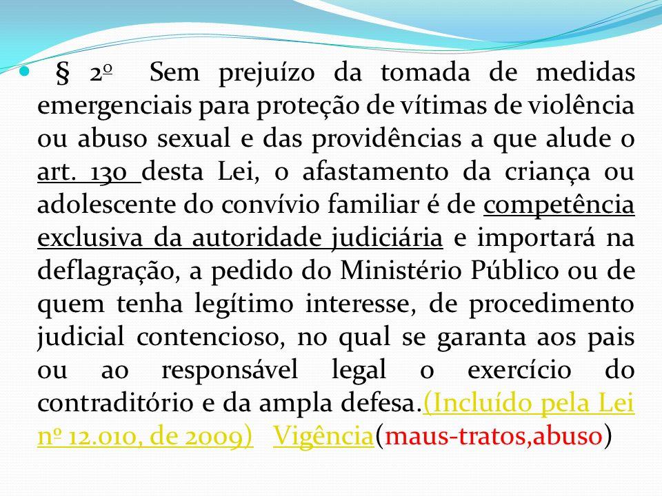 § 2o Sem prejuízo da tomada de medidas emergenciais para proteção de vítimas de violência ou abuso sexual e das providências a que alude o art.