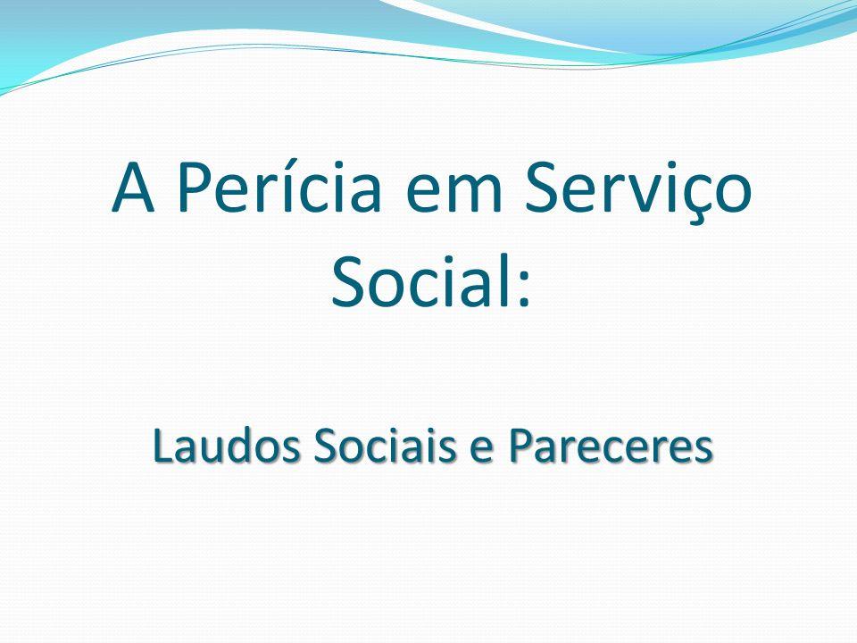 A Perícia em Serviço Social: Laudos Sociais e Pareceres