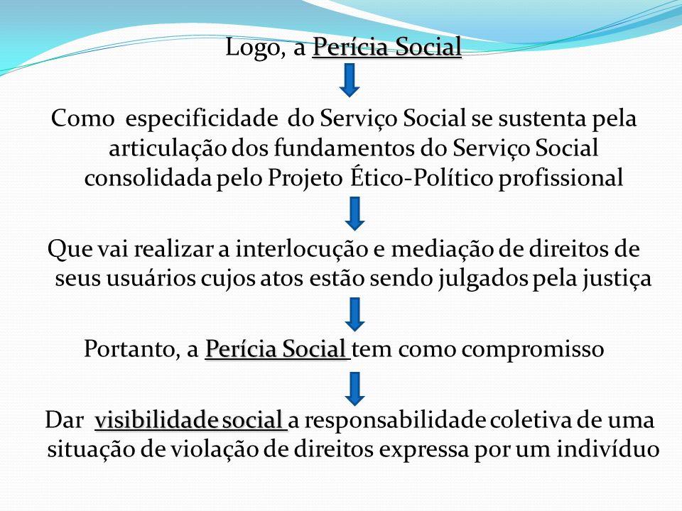 Portanto, a Perícia Social tem como compromisso