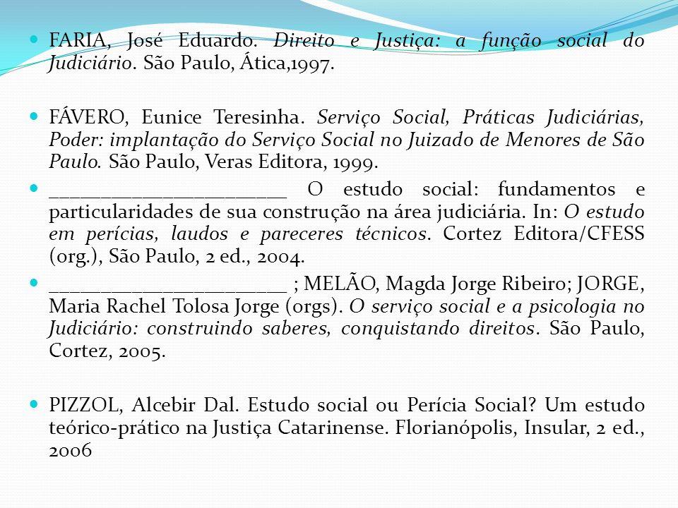 FARIA, José Eduardo. Direito e Justiça: a função social do Judiciário