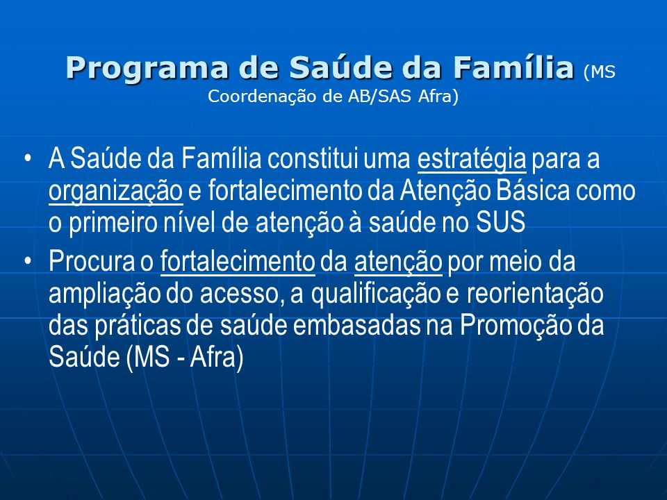 Programa de Saúde da Família (MS Coordenação de AB/SAS Afra)