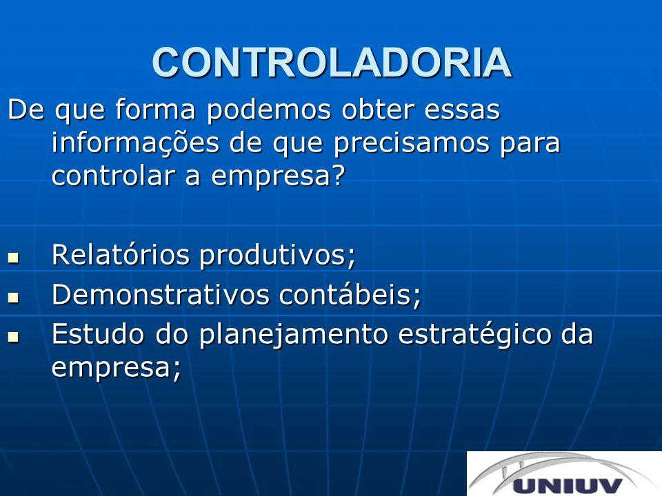 CONTROLADORIA De que forma podemos obter essas informações de que precisamos para controlar a empresa